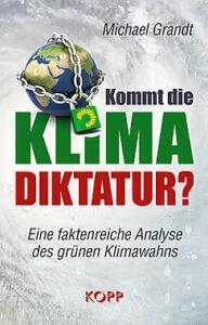 Michael Grandt - Kommt die Klima Diktatur - Eine faktenriche Analyse des grünen Klimawahns - Kopp Verlag - 22,99 Euro