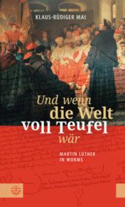 Klaus-Rüdiger Mai - Und wenn die Welt voll Teufel wär - Martin Luther in Worms - Kopp Verlag 25,00 Euro