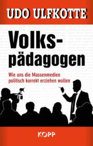 Udo Ulfkotte - Volkspädagogen - Wie uns die Massenmedien politisch korrekt erziehen wollen - Kopp Verlag 9,99 Euro