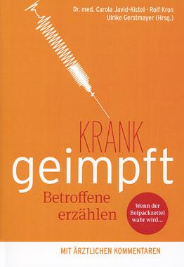Dr. med Carola Javid-Kistel - Krank geimpft - Wenn der Beipackzettel wahr wird - Betroffene erzählen - Kopp Verlag 12,90 Euro