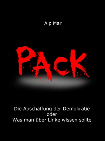 """""""Pack"""" - Alp Mar - Die Abschaffung der Demokratie oder Was man über Linke wissen sollte - E-book: 4,49 Euro"""