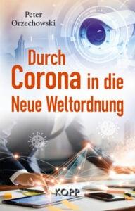 Peter Orzechowski - Durch Corona in die Neue Weltordung - Kopp Verlag - 19,99 Euro
