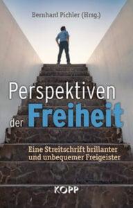 Bernhard Pichler - Perspektiven der Freiheit - Eine Streitschrift brillianter und unbequemer Freigeister - Kopp Verlag - 22,99 Euro