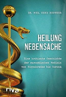 Dr. med. Gerd Reuther - Heilung Nebensache - Unterstützen Sie jouwatch und erwerben das Buch beim Kopp-Verlag - 19,99 Euro