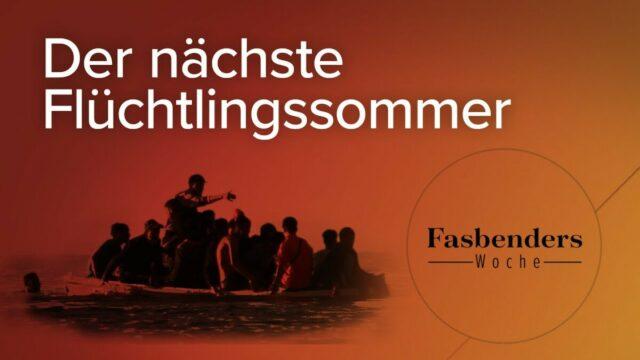 Fasbenders Woche: Der nächste Flüchtlingssommer; Bild: Startbild Youtube